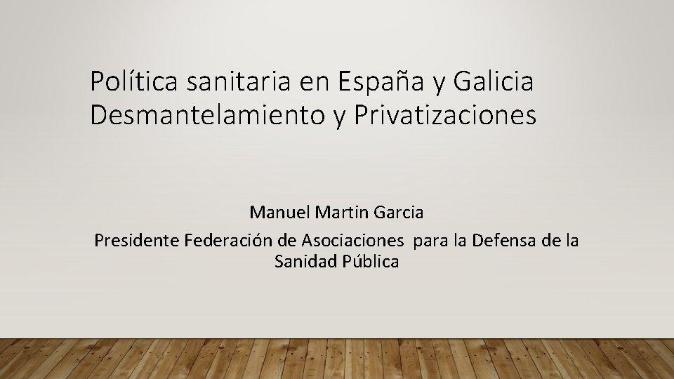 Poltica sanitaria en Espaa y Galicia Desmantelamiento y