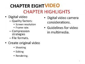 CHAPTER EIGHT VIDEO CHAPTER HIGHLIGHTS Digital video Quality