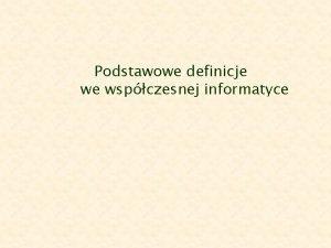 Podstawowe definicje we wspczesnej informatyce Jednostki iloci danych