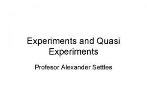 Experiments and Quasi Experiments Profesor Alexander Settles Types