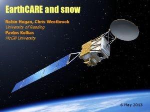 Earth CARE and snow Robin Hogan Chris Westbrook