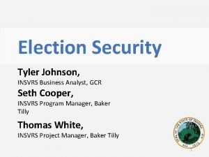 Election Security Tyler Johnson INSVRS Business Analyst GCR