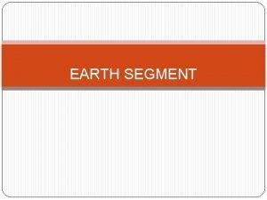 EARTH SEGMENT Rizvi College of Engineering Earth segment