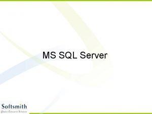 MS SQL Server Introduction MS SQL Server is