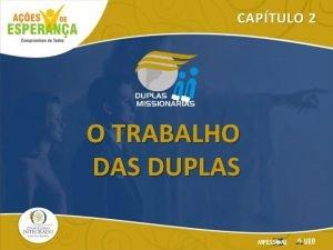 CAPTULO 2 O TRABALHO DAS DUPLAS ATENDER OS