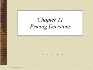 Chapter 11 Pricing Decisions 2005 Prentice Hall 11