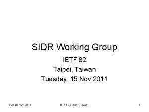 SIDR Working Group IETF 82 Taipei Taiwan Tuesday
