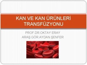KAN VE KAN RNLER TRANSFZYONU PROF DR OKTAY