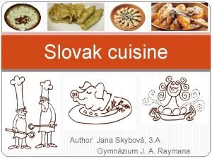 Slovak cuisine Author Jana Skybov 3 A Gymnzium