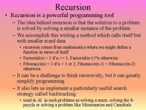 Recursion Recursion is a powerful programming tool The