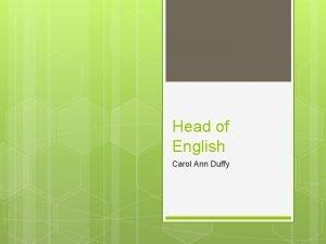 Head of English Carol Ann Duffy Objectives To
