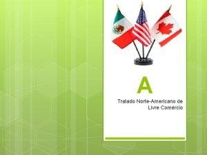 NAFT A Tratado NorteAmericano de Livre Comrcio NAFTA