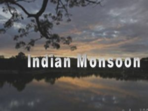 Indias climate is dominated by monsoons Monsoons are