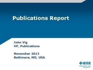 Publications Report John Vig VP Publications November 2013