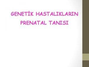 GENETK HASTALIKLARIN PRENATAL TANISI PRENATAL TANI Ama Fetusta