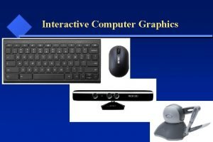 Interactive Computer Graphics Interactive Computer Graphics Allow users