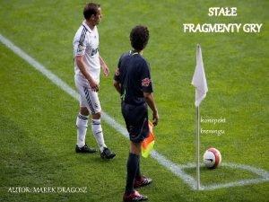 STAE FRAGMENTY GRY konspekt treningu AUTOR MAREK DRAGOSZ