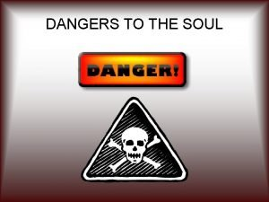 DANGERS TO THE SOUL DANGERS TO THE SOUL