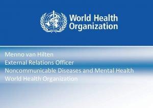 Menno van Hilten External Relations Officer Noncommunicable Diseases