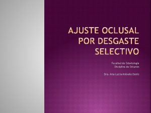 Facultad de Odontologa Disciplina de Oclusin Dra Ana