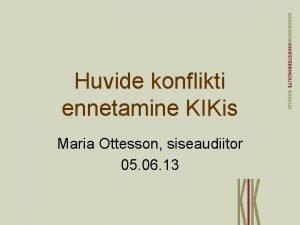 Huvide konflikti ennetamine KIKis Maria Ottesson siseaudiitor 05