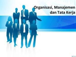 Organisasi Manajemen dan Tata Kerja Organisasi Secara umum