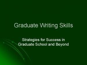 Graduate Writing Skills Strategies for Success in Graduate