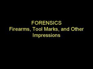 FORENSICS Firearms Tool Marks and Other Impressions The