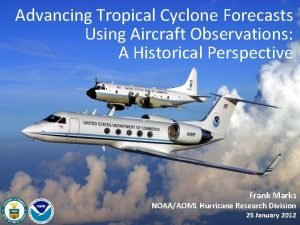 Advancing Tropical Cyclone Forecasts Using Aircraft Observations A
