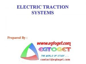 ELECTRIC TRACTION SYSTEMS Prepared By MOTIVATION Sheer size