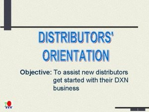 Objective To assist new distributors get started with