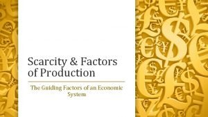 Scarcity Factors of Production The Guiding Factors of