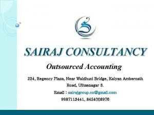 SAIRAJ CONSULTANCY Outsourced Accounting 224 Regency Plaza Near