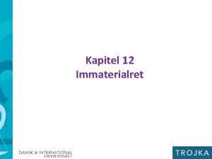 Kapitel 12 Immaterialret Immaterialret I kapitel 12 gennemgs