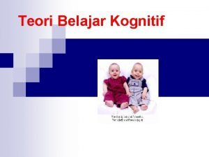 Teori Belajar Kognitif JEAN PIAGET 1896 1980 Piaget