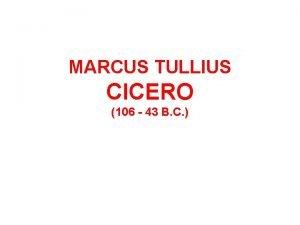 MARCUS TULLIUS CICERO 106 43 B C Marcus