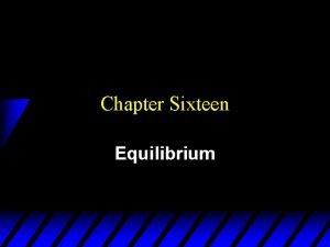 Chapter Sixteen Equilibrium Market Equilibrium u A market