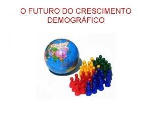 O FUTURO DO CRESCIMENTO DEMOGRFICO Crescimento populacional mundial