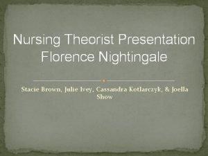 Nursing Theorist Presentation Florence Nightingale Stacie Brown Julie