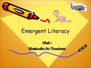 Emergent Literacy Oleh Sihabudin AtThoubani Emergent Literacy Prespektif