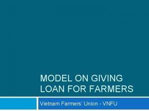 MODEL ON GIVING LOAN FOR FARMERS Vietnam Farmers