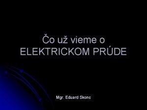 o u vieme o ELEKTRICKOM PRDE Mgr Eduard