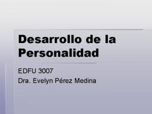 Desarrollo de la Personalidad EDFU 3007 Dra Evelyn