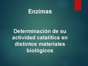 Enzimas Determinacin de su actividad cataltica en distintos