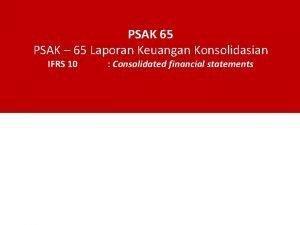 PSAK 65 PSAK 65 Laporan Keuangan Konsolidasian IFRS