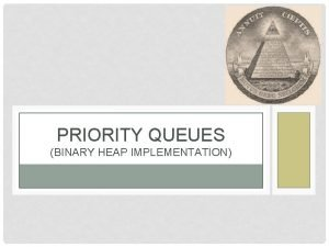 PRIORITY QUEUES BINARY HEAP IMPLEMENTATION PRIORITY QUEUES Normal