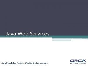 Java Web Services Orca Knowledge Center Web Service