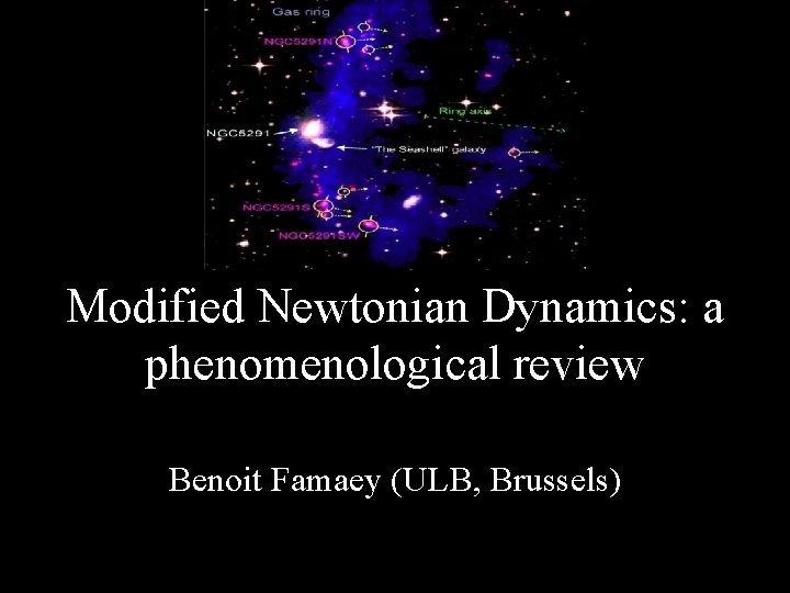 Modified Newtonian Dynamics a phenomenological review Benoit Famaey