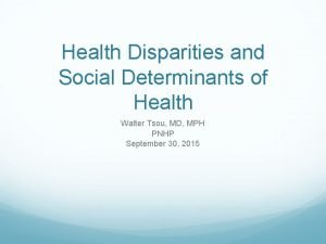 Health Disparities and Social Determinants of Health Walter