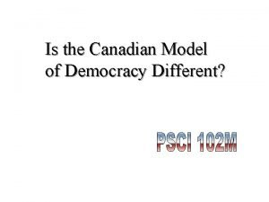 Is the Canadian Model of Democracy Different Democracy